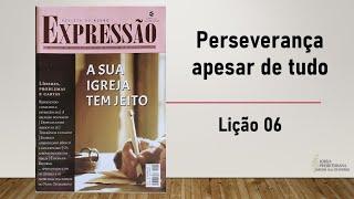 Perseverança apesar de tudo (Lição 6) | Pb. Wellington Correia | 18/abr/2021