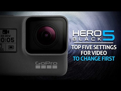 Top 5 Video Settings to Change on the GoPro Hero 5 Black