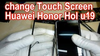 How To change Touch Screen Huawei Honor Hol u19