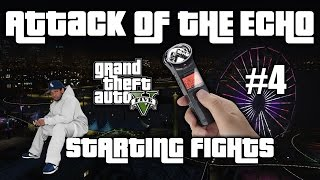 Starting Fights - Attack Of The Echo #4 - GTA V