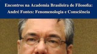 Encontros na Academia Brasileira de Filosofia: André Fontes, Fenomenologia e Consciência