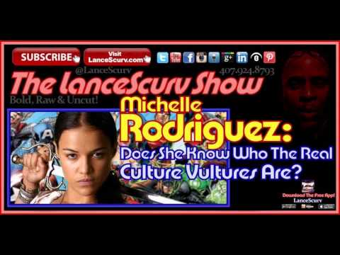 Michelle Rodriguez: Does She Know Who The Real Culture Vultures Are? - The LanceScurv Show