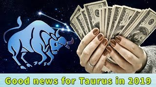 Good news for Taurus in 2019 II Lucky sign