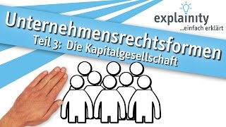 Unternehmensrechtsformen Teil 3: Die Kapitalgesellschaft einfach erklärt (explainity® Erklärvideo)