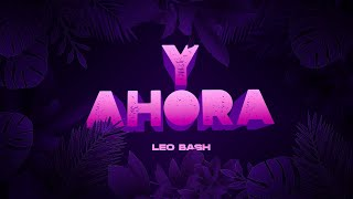 Leo Bash - Y Ahora (Lyric Video)