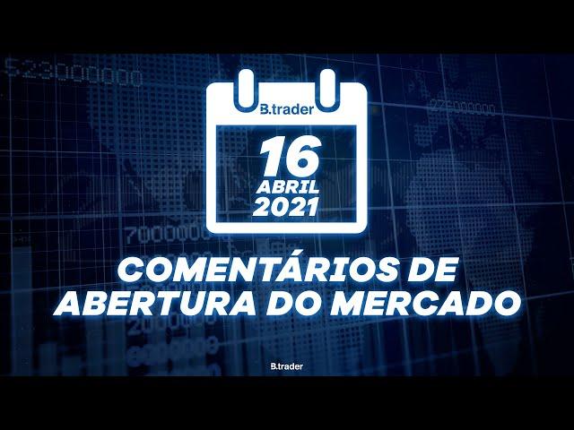 🔴 COMENTÁRIO ABERTURA DE MERCADO| AO VIVO | 16/04/2021 | B. Trader