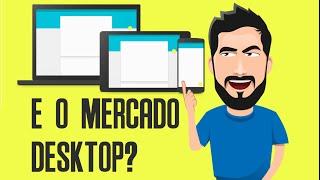Nesse mundo de Smartphones, qual a relevância do mercado Desktop?