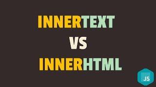 InnerText vs InnerHTML Property in Javascript
