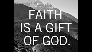Faith is a gift of God, just not one that is effectually applied.