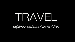 Travel, explore, embrace, learn, love!