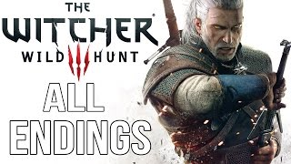 The Witcher 3: Wild Hunt - ALL ENDINGS