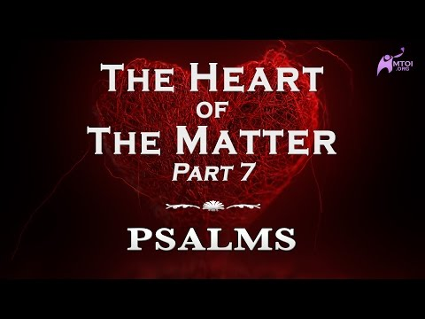 The Heart of the Matter - Part 7 - Psalms