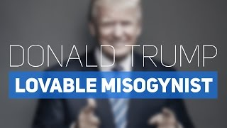 Donald Trump: Lovably Sitcom Misogynist