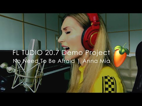 FL Studio Demo 20.7 Project | No Need To Be Afraid By Anna Mia