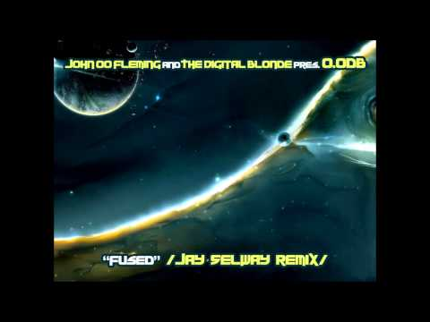 John 00 Fleming and The Digital Blonde pres. 0.0db - Fused (Jay Selway Remix) | Psy | Progressive