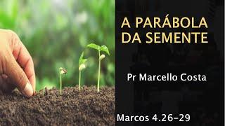 A Parábola da Semente - Pr Marcello Costa
