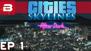 Cities Skylines After Dark - The Beauty of the Night - Ep 1 (City Building Gameplay)