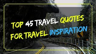Top 45 Travel Quotes for Travel Inspiration