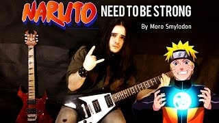 NARUTO - Need To Be Strong - By Moro Smylodon