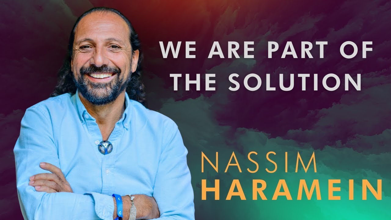 Nassim Haramein • We Are A Part Of The Solution