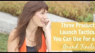[Part 4] Three Product Launch Tactics You Can Use For a Grand Finale
