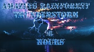 Relaxing Nature Sounds 5 - Amazing Rainforest Thunderstorm | 6 Hours