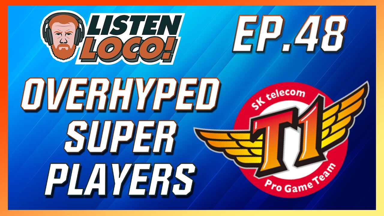 Listen Loco Ep 48 – GRF vs SKT, Super Players, and Reddit
