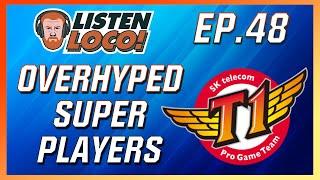 Listen Loco Ep.48 – GRF vs SKT, Super Players, and Reddit