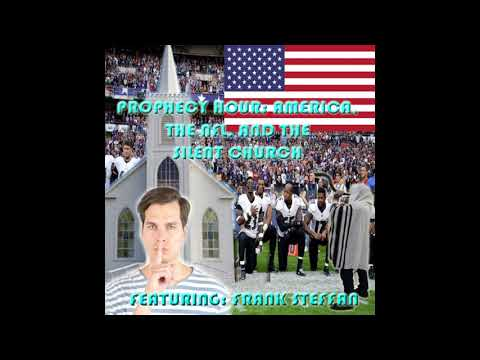 PROPHECY HOUR: AMERICA, THE NFL, AND THE SILENT CHURCH Featuring: Frank STEFFAN