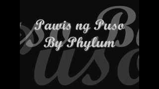 Pawis ng Puso By Phylum Tagalog Version
