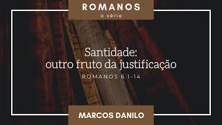 Santidade: outro fruto da justificação (Rm 6.1-14) | Marcos Danilo de Almeida | 26/set/2021