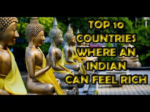 TOP 10  COUNTRIES  WHERE AN INDIAN  CAN FEEL RICH