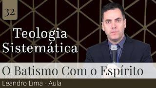32. O Batismo com o Espírito Santo (Aula) - Leandro Lima