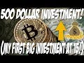 My first big INVESTMENT! (500 Dollars worth of Bitcoin!)