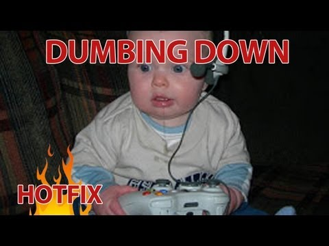How Dumbing Down Has Changed Our Gaming Expectations... HOTFIX