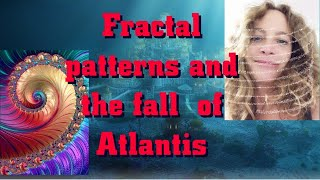 The fall of Atlantis|Fractal Patterns| Seed points and starseeds|Cycles of time and Shifting Trauma