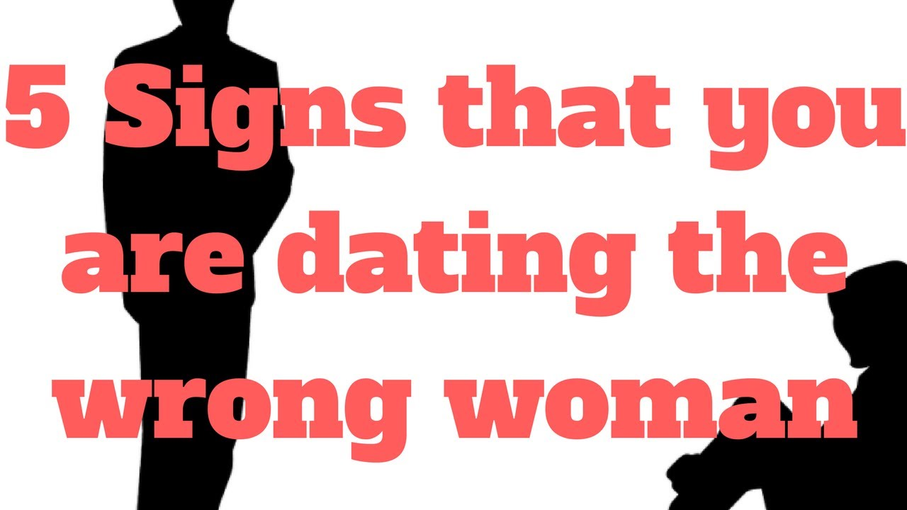 Signs you are dating the wrong woman