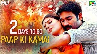 Paap Ki Kamai | 2 Days To Go | Full Hindi Dubbed Movie | Dhanush, Samantha, Amy Jackson
