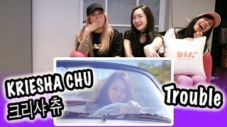 [KPOP REACTION] KRIESHA CHU 크리샤 츄 -- TROUBLE