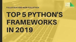 Top 5 Frameworks of Python | 2019 | Future of Programming