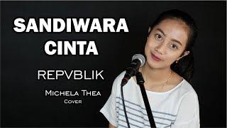SANDIWARA CINTA ( REPVBLIK ) -  MICHELA THEA COVER
