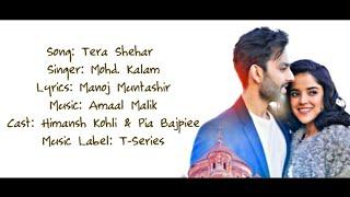 TERA SHEHAR Full Song With Lyrics - Mohd. Kalam Ft. Himansh Kohli & Pia Bajpiee - Amaal Mallik