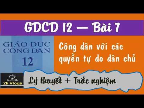 Gdcd 12 - Bài 7 Công dân với các quyền tự do dân chủ