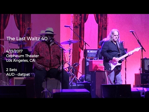 The Last Waltz 40 Live at the Orpheum Theater, Los Angeles, CA - 4/13/2017 Full Show AUD