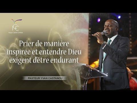 Pasteur Yvan Castanou - Prier de manière inspirée et entendre Dieu exigent ...