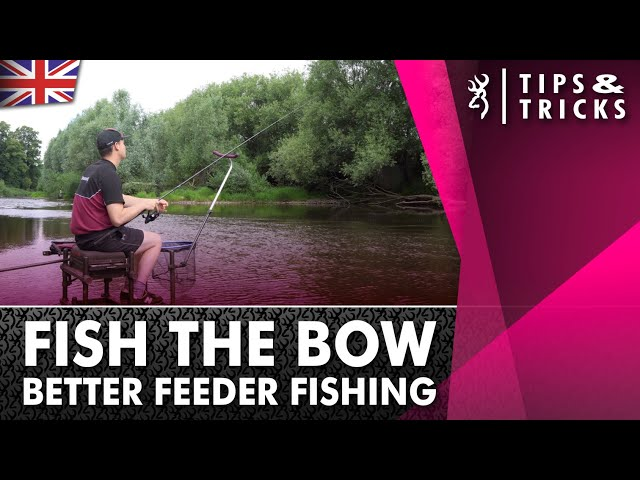 Fishing the Bow - Better Feeder Fishing 2021