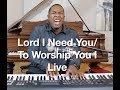 Lord I Need You/ To Worship You I Live Medley- Matt Maher,  Israel Houghton Cover by Jared Reynolds