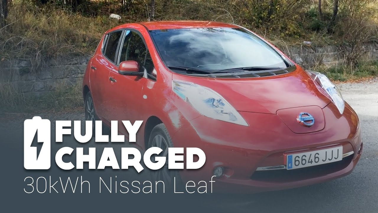 Longer Range 30kWh Nissan Leaf | Fully Charged   YouTube