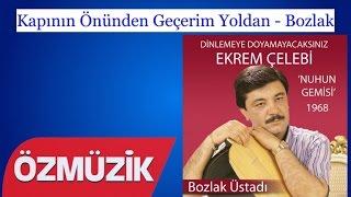 Kapının Önünden Geçerim Yoldan - Bozlak - Ekrem Çelebi (Official Video)