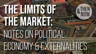 Limits of the Market: Notes on Political Economy & Externalities